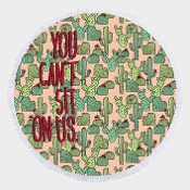 CAN'T SIT ON US CACTUS ROUND BEACH TOWEL #RT-CACTUS