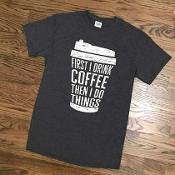 FIRST I DRINK THE COFFEE  TSHIRTS 8PK $48