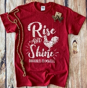 RISE AND SHINE MOTHER CLUCKERS TSHIRT 8PK $48.00